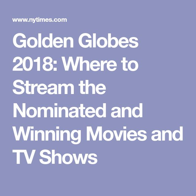 Golden Globes 2018: Where to Stream the Nominated and Winning Movies and TV Shows