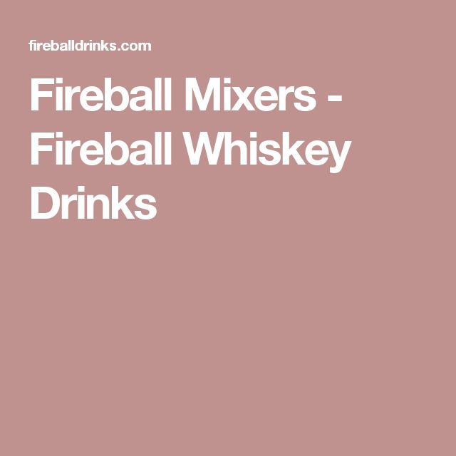 Fireball Mixers - Fireball Whiskey Drinks