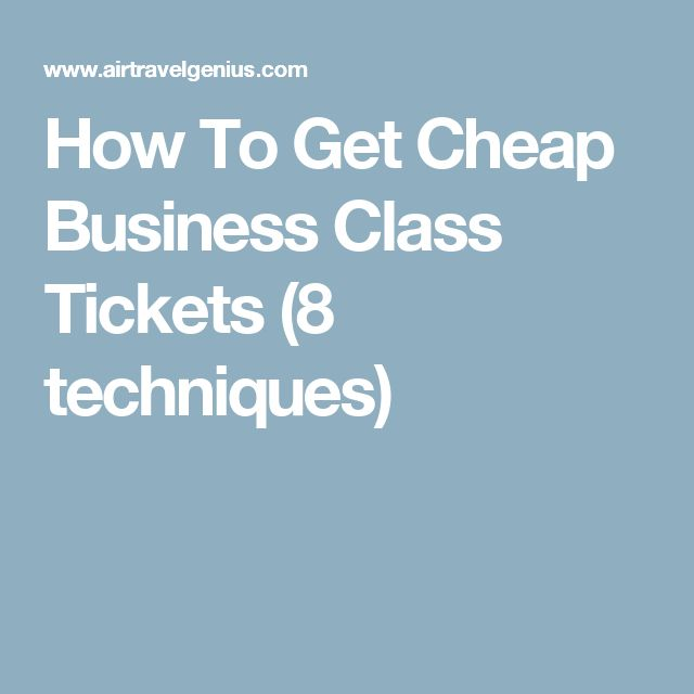 How To Get Cheap Business Class Tickets (8 techniques)