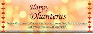 Dhanteras ka ye pyara tyohar, Jeevan me laye khushiya appar, MATA LAXMI viraje aapke dwaar, Sabhi kamna aapki kare sweekar. HAPPY DHANTERAS.  Sun glows for a day, Candle for an hour, Matchstick for a minute, But a wish can glow days forever, So here is my wish for glowing Dhanteras, glowing life!!  #happy #dhanteras