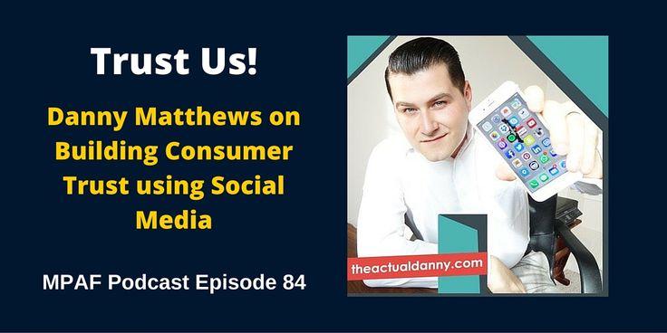 Danny Matthews on Building Consumer Trust using Social Media - MPAF84