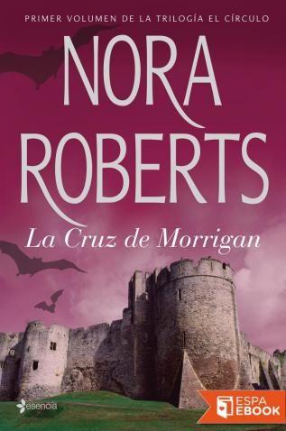 La Cruz de Morrigan - Nora Roberts Excelente inicio de la trilogía del Círculo