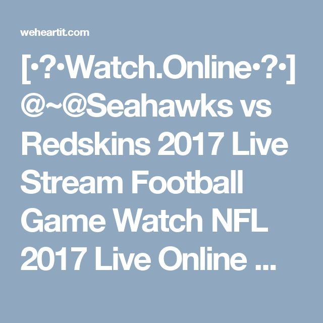[•♦•Watch.Online•♦•]@~@Seahawks vs Redskins 2017 Live Stream Football Game Watch NFL 2017 Live Online Web HD TV Telecast Sunday, 5 November 2017
