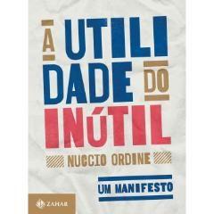 A Utilidade Do Inútil: Um Manifesto (edição Digital)
