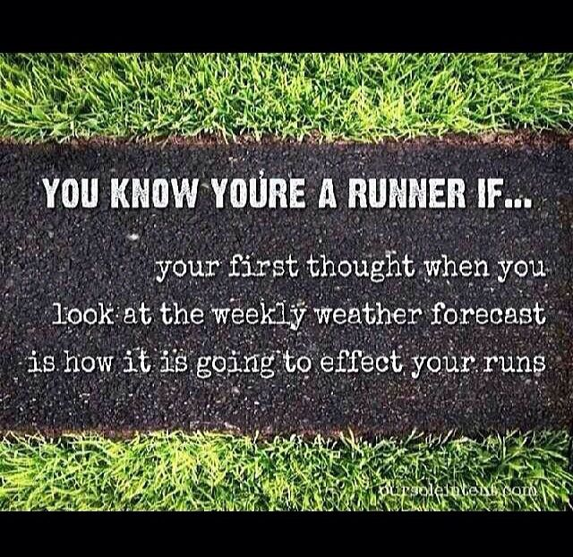 You know you're a runner if... your first thought when you look at the weekly weather forecast is how it is going to effect your runs