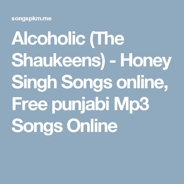 Alcoholic (The Shaukeens) - Honey Singh Songs online, Free punjabi Mp3 Songs Online
