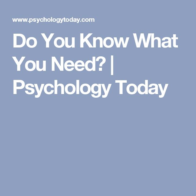 Do You Know What You Need? | Psychology Today