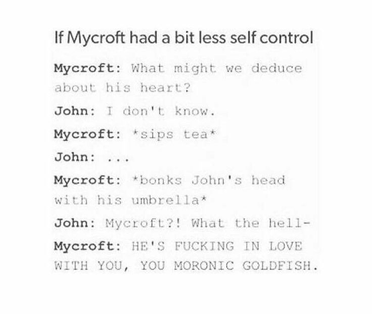 If Mycroft has less self-control then John and Sherlock would be married by now.