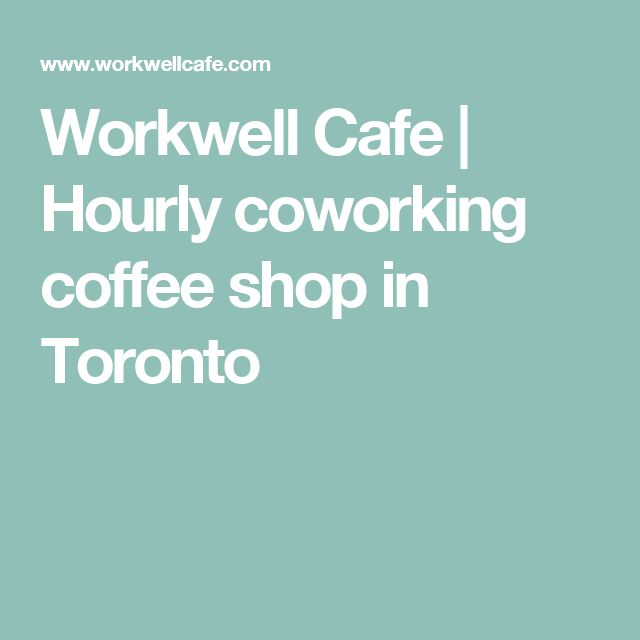 Workwell Cafe | Hourly coworking coffee shop in Toronto