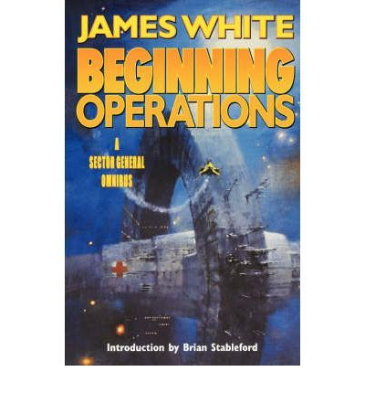 Beginning Operations (Sector General Omnibus Vol 1) - James White
