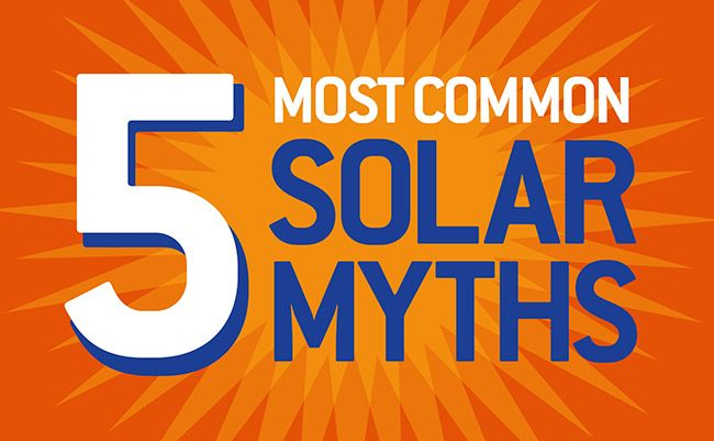 Are any of the following solar myths preventing you from leading a sun-powered, money-saving lifestyle?
