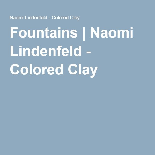 Fountains | Naomi Lindenfeld - Colored Clay