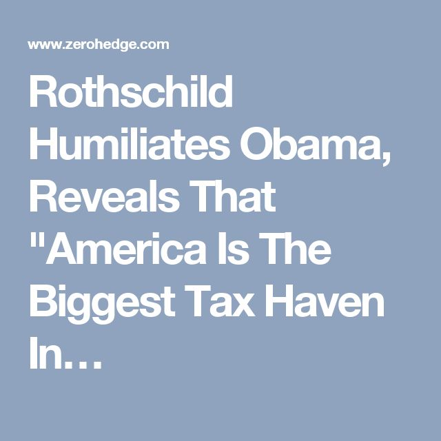 "Rothschild Humiliates Obama, Reveals That ""America Is The Biggest Tax Haven In…"