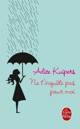 « Ne t'inquiète pas pour moi », d'Alice Kuipers (Albin Michel) - Ces livres qu'on piquerait bien à nos ados - Elle