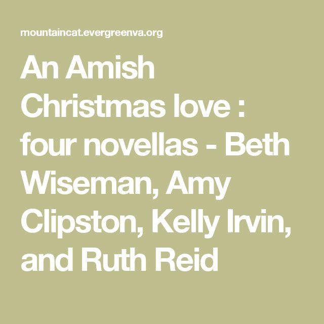An Amish Christmas love : four novellas  - Beth Wiseman, Amy Clipston, Kelly Irvin, and Ruth Reid