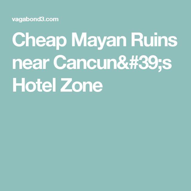 Cheap Mayan Ruins near Cancun's Hotel Zone