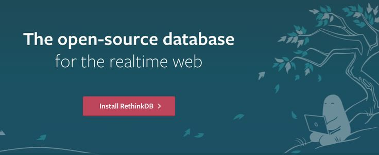RethinkDB: open-source real-time streaming database.