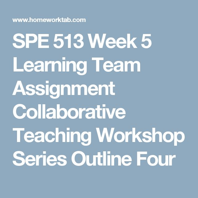 SPE 513 Week 5 Learning Team Assignment Collaborative Teaching Workshop Series Outline Four