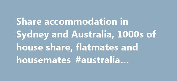 Share accommodation in Sydney and Australia, 1000s of house share, flatmates and housemates #australia #colocation http://england.remmont.com/share-accommodation-in-sydney-and-australia-1000s-of-house-share-flatmates-and-housemates-australia-colocation/  #Share Accommodation is the most popular flatmates. house share & housemates service in Sydney and Australia. You can easily find the perfect flatmate, housemate, shared accommodation or flatshare. Share-Accommodation.net is the best site of…