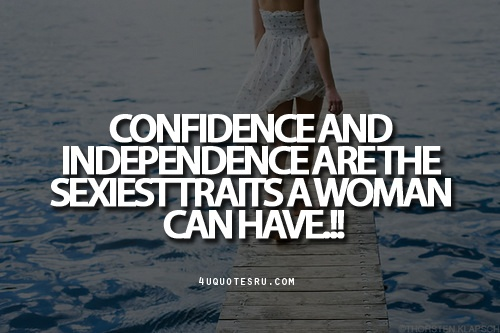 Quote:Confidence and independence are the sexiest traits a woman can have.!!  Looking for more quotes, quotations, message, love quotes, quote of the day, and more. CLICK TO ENJOY READING PLUS BONUS OF LESSONS IN LIFE. Daily 4uquotesru.
