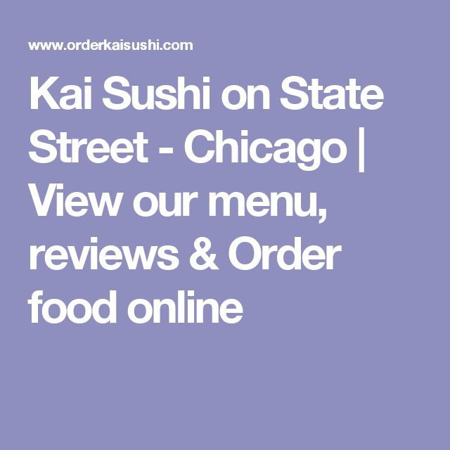 Kai Sushi on State Street - Chicago   View our menu, reviews & Order food online