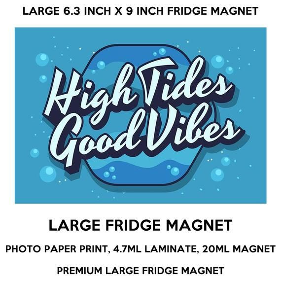 High Tides Good Vibes 6 3 Inch X 9 Inch Premium Fridge Magnet That Stands Out In 2020 High Tide Fridge Magnets Large Fridge
