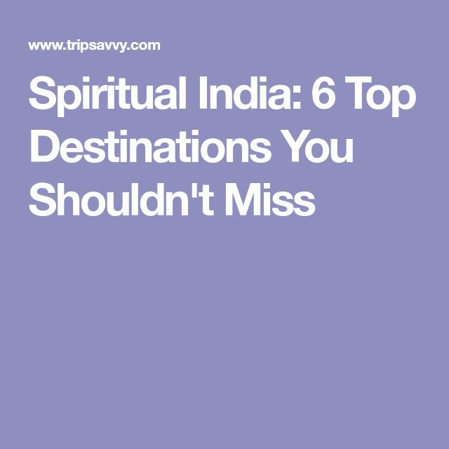 Spiritual India: 6 Top Destinations You Shouldn't Miss