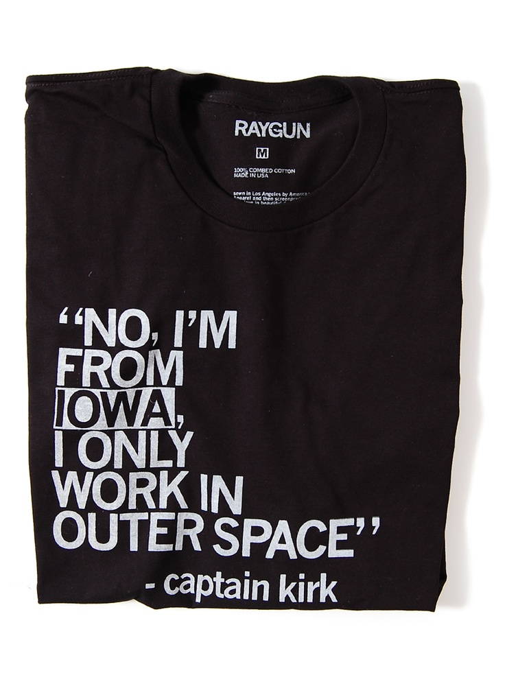 """""""No, I'm from Iowa, I only work in outer space."""" - Captain Kirk"""