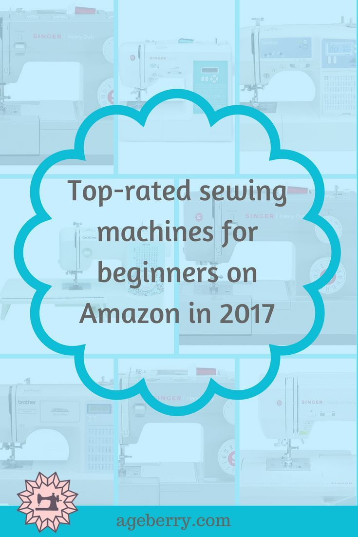 Top-rated sewing machines for beginners on Amazon 2017, best sewing machine for beginners, best entry-level sewing machine 2017, how to buy a sewing machine, learn to sew, sewing tools, sewing machine reviews.