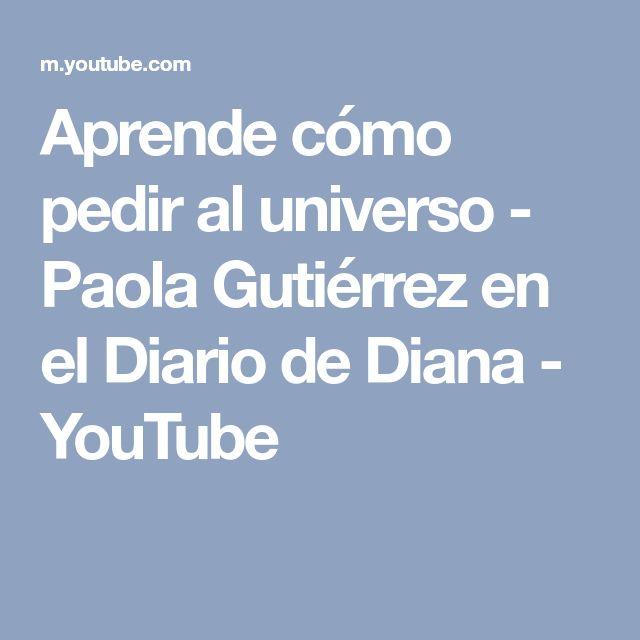 Aprende cómo pedir al universo - Paola Gutiérrez en el Diario de Diana - YouTube