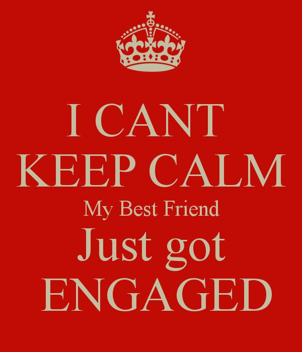 Just Got Engaged Now What: I CANT KEEP CALM My Best Friend Just Got ENGAGED