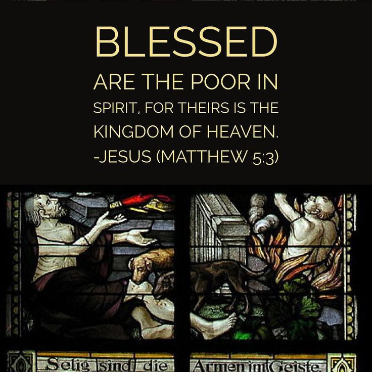 Blessed are the poor in spirit for theirs is the kingdom of heaven. - Jesus (Matthew 5:3)