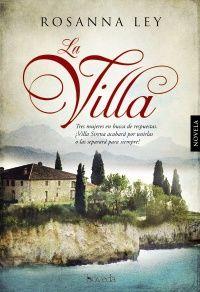 La villa Ana Hidalgo Jiménez (Traductor/a) , Rosanna Ley (Autor/a) Tres mujeres en busca de respuestas. ¿Villa Sirena acabará por unirlas o las separará para siempre?