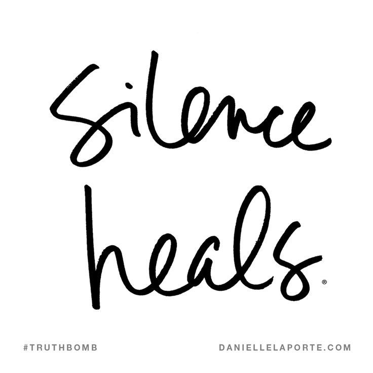 Silence heals. Subscribe: DanielleLaPorte.com #Truthbomb #Words #Quotes