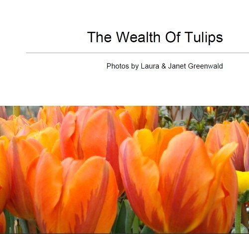 New Kindle Version of The Wealth Of Tulips by Laura & Janet Greenwald, Now you can get your tulips to go! $5.99 http://www.amazon.com/dp/B007U61RJU/ref=cm_sw_r_pi_dp_SkLUpb1DA2D7M