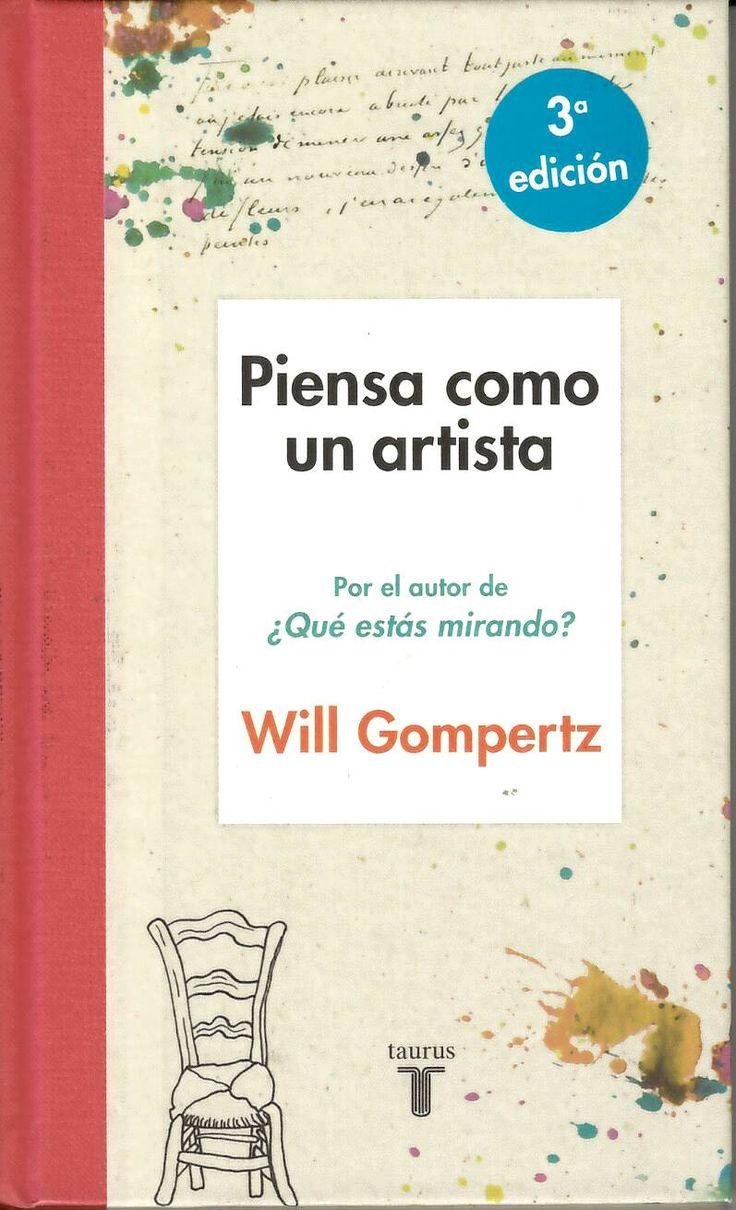 Piensa como un artista / Will Gompertz ; traducción de Miguel Márques http://absysnetweb.bbtk.ull.es/cgi-bin/abnetopac01?TITN=553243