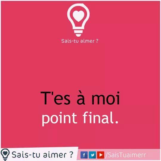 T'es à moi point final.❤