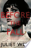 Before the Fall by Juliet West. 1916. Across the channel, the Great War rages; in London's East End, with her husband away fighting, Hannah Loxwood struggles to hold everything together. But when Hannah takes a job in a café, she discovers a glimpse of freedom away from her needy young children, her spiteful sister and desperately ill father.
