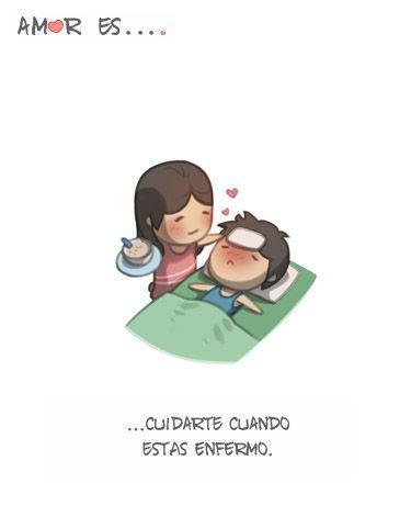 Amor es Cuidarte cuando estas enfermo.