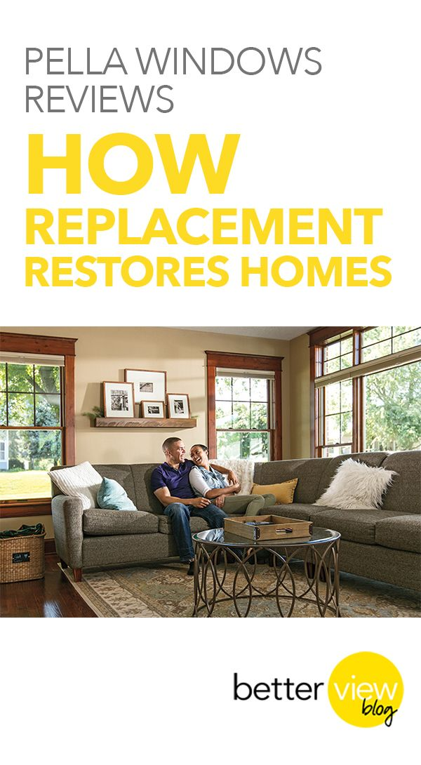 Pella Windows Reviews: How Replacement Restores Homes.
