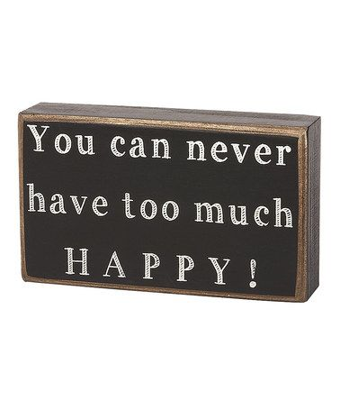 Take a look at this Too Much Happy Box Sign by Collins on #zulily today! $6.99, regular 10.00. GREAT for weddings.