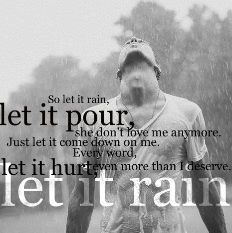 Let It Rain - David Nail, one of many songs I like to sing (out loud) when I might of had too many.