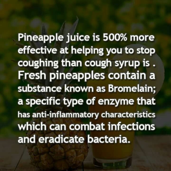 Pineapple juice is also a cough suppressant! 500% better than cough syrup.