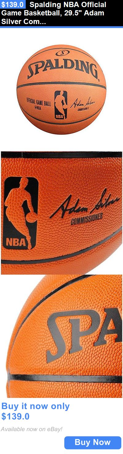 Basketball: Spalding Nba Official Game Basketball, 29.5 Adam Silver Commissioner BUY IT NOW ONLY: $139.0