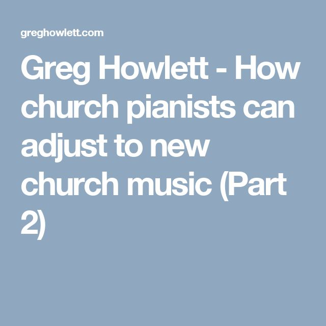 Greg Howlett - How church pianists can adjust to new church music (Part 2)