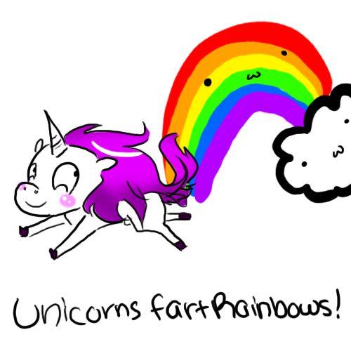 Unicorns fart rainbows!  HAHAHAHAHAHAHAHAHAHAHAH!!!!!!!!!