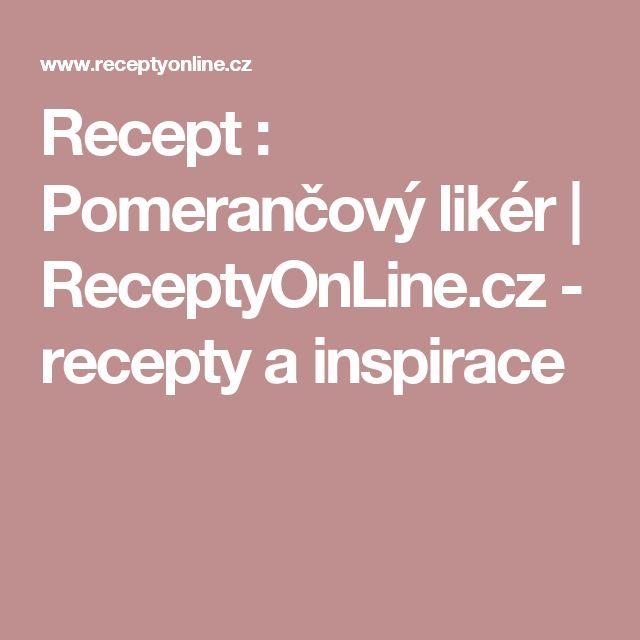 Recept : Pomerančový likér | ReceptyOnLine.cz - recepty a inspirace