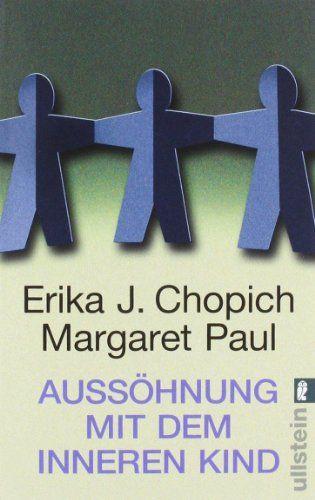 Aussöhnung mit dem inneren Kind von Erika J. Chopich http://www.amazon.de/dp/3548357318/ref=cm_sw_r_pi_dp_j.q5ub15P7RZE