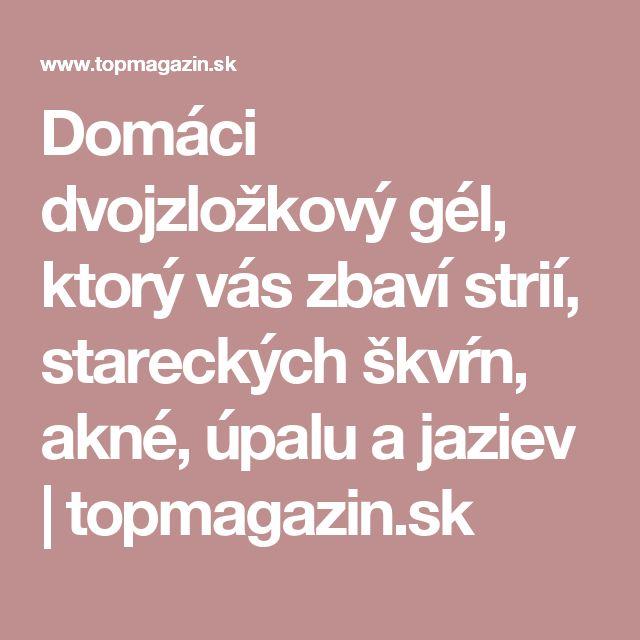 Domáci dvojzložkový gél, ktorý vás zbaví strií, stareckých škvŕn, akné, úpalu a jaziev | topmagazin.sk