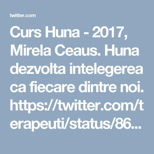 Curs Huna - 2017, Mirela Ceaus.  Huna dezvolta intelegerea ca fiecare dintre noi. https://twitter.com/terapeuti/status/861234192797061120